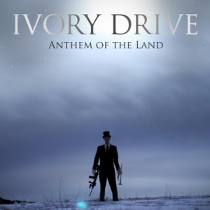 Ivory Drive - Anthem of the Land album front cover