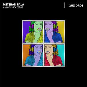 Metehan Pala - Annoying Teens single cover art